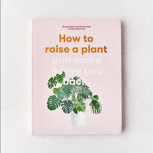 How to Raise a Plant & Make It Love You Back Book
